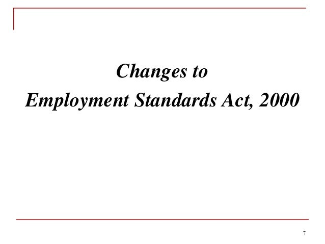 Changes to Employment Standards Act, 2000 7