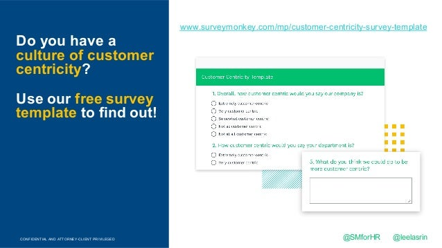 CONFIDENTIAL AND ATTORNEY-CLIENT PRIVILEGED Do you have a culture of customer centricity? Use our free survey template to ...