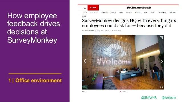 How employee feedback drives decisions at SurveyMonkey @SMforHR @leelasrin Office environment1 |