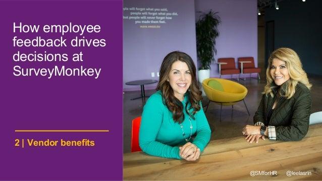 @SMforHR @leelasrin Vendor benefits2 | How employee feedback drives decisions at SurveyMonkey