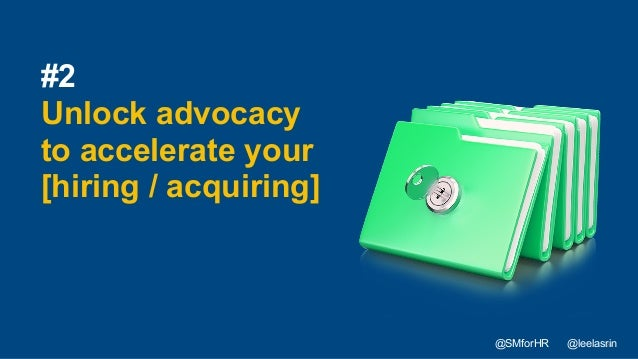 29 #2 Unlock advocacy to accelerate your [hiring / acquiring] @SMforHR @leelasrin