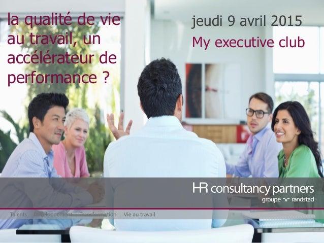 la qualité de vie au travail, un accélérateur de performance ? jeudi 9 avril 2015 My executive club