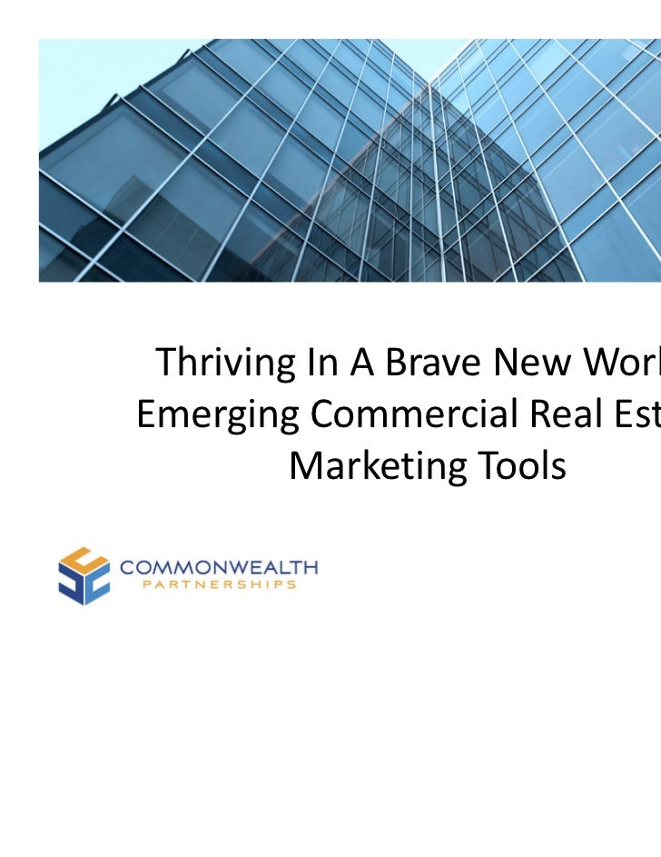 Thriving In A Brave New World: Emerging Commercial Real Estate          Marketing Tools