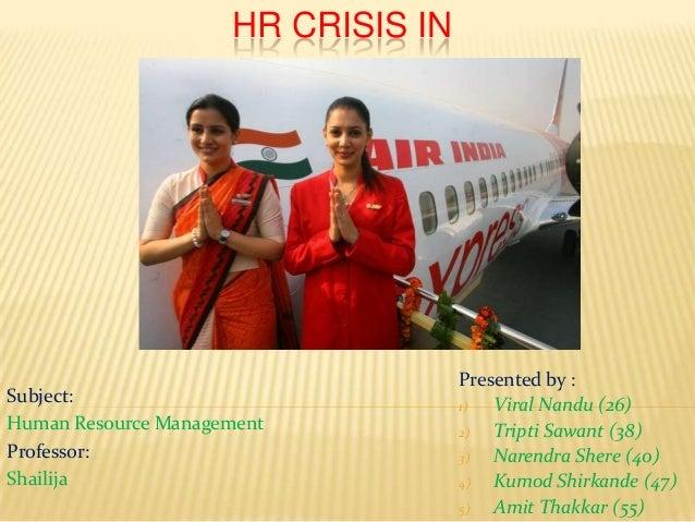 HR CRISIS IN Presented by : 1) Viral Nandu (26) 2) Tripti Sawant (38) 3) Narendra Shere (40) 4) Kumod Shirkande (47) 5) Am...