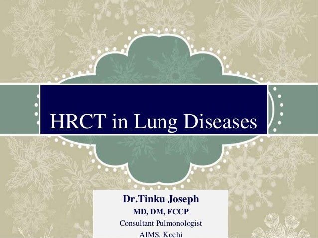 HRCT in Lung Diseases Dr.Tinku Joseph MD, DM, FCCP Consultant Pulmonologist AIMS, Kochi