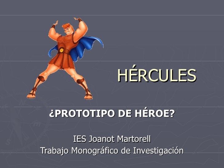 HÉRCULES ¿PROTOTIPO DE HÉROE? IES Joanot Martorell Trabajo Monográfico de Investigación