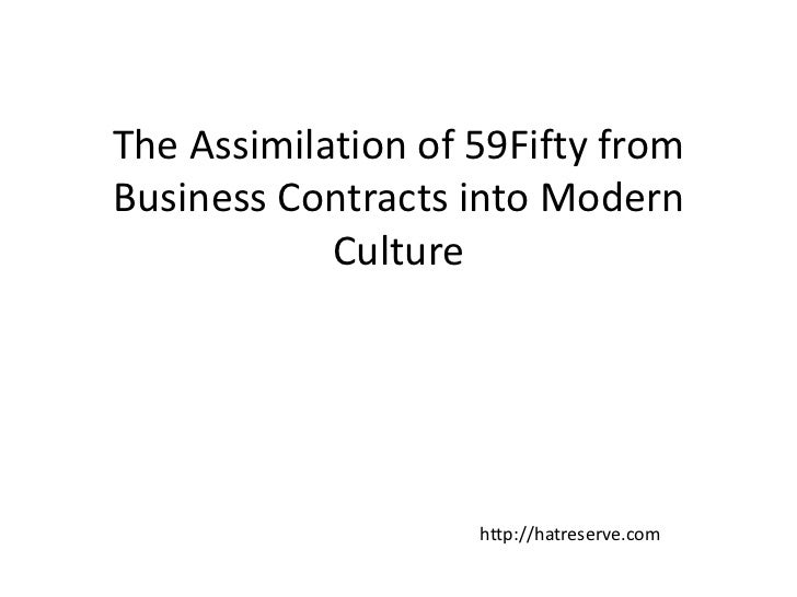 The Assimilation of 59Fifty fromBusiness Contracts into Modern            Culture                    http://hatreserve.com
