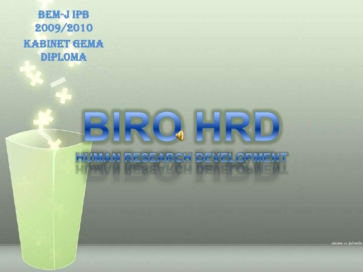 BEM-J IPB 2009/2010<br />KabinetGema Diploma<br />BIRO HRDHUMAN RESEARCH DEVELOPMENT<br />