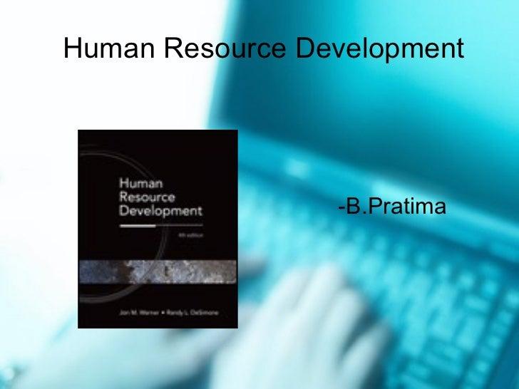 Human Resource Development <ul><li>-B.Pratima </li></ul>