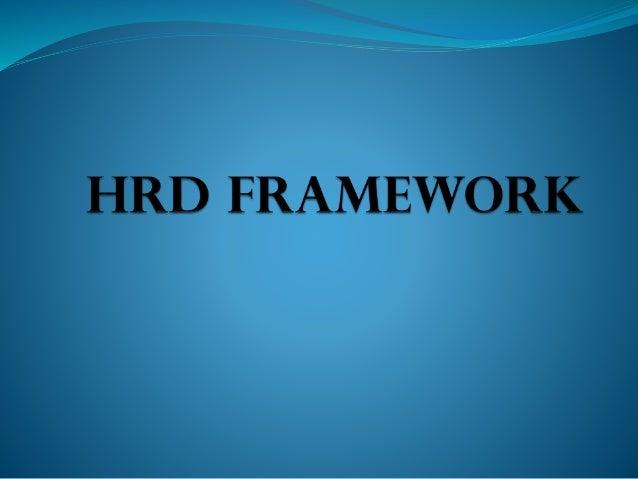 TOPICS COVERED HRD Need Assessment Creating A HRD program HRD Program Implementation Evaluation of HRD Program HRD FRAMEWO...