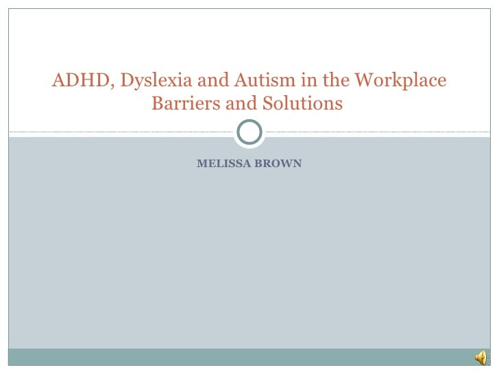 MELISSA BROWN ADHD, Dyslexia and Autism in the Workplace Barriers and Solutions