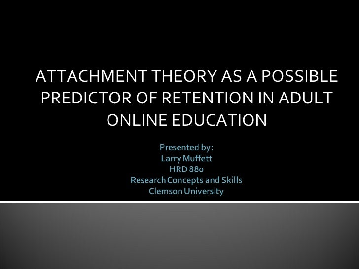 ATTACHMENT THEORY AS A POSSIBLE PREDICTOR OF RETENTION IN ADULT ONLINE EDUCATION