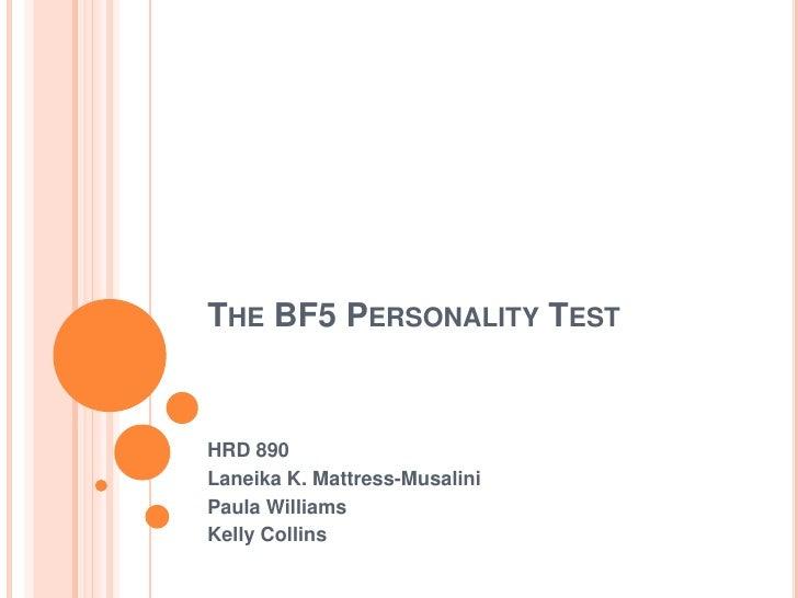 The BF5 Personality Test <br />HRD 890<br />Laneika K. Mattress-Musalini<br />Paula Williams<br />Kelly Collins<br />