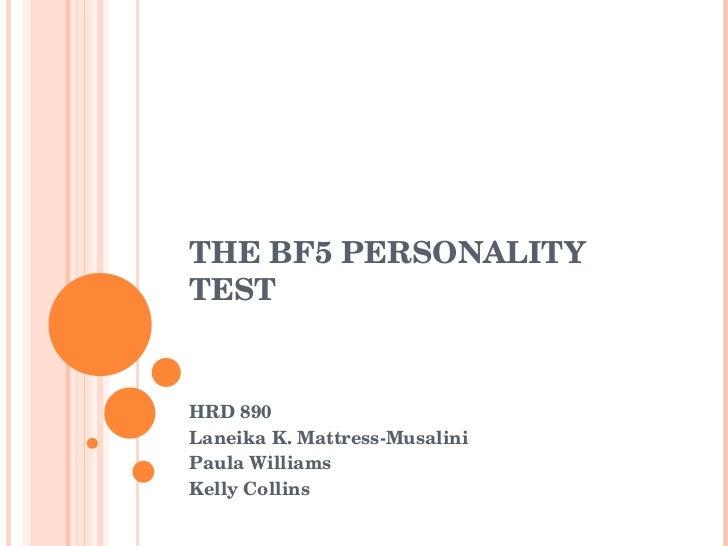 THE BF5 PERSONALITY TEST  HRD 890 Laneika K. Mattress-Musalini Paula Williams Kelly Collins