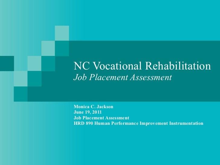 NC Vocational Rehabilitation Job Placement Assessment Monica C. Jackson June 19, 2011 Job Placement Assessment HRD 890 Hum...