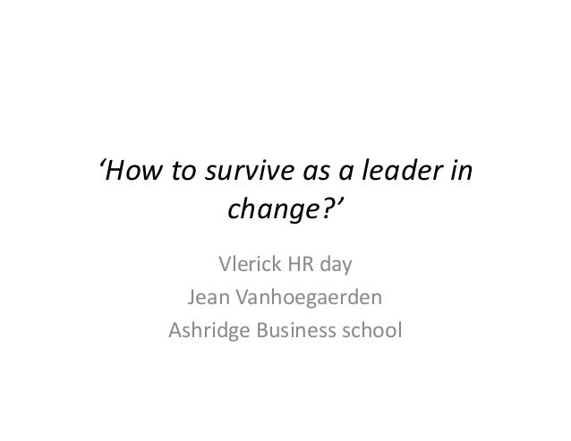 'How to survive as a leader inchange?'Vlerick HR dayJean VanhoegaerdenAshridge Business school