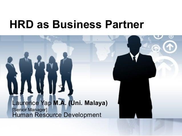 HRD as Business Partner  LaurenceYapM.A. (Uni. Malaya) [SeniorManager] HumanResourceDevelopment