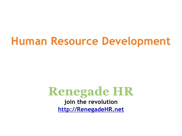 Human Resource Development          Renegade HR          join the revolution        http://RenegadeHR.net