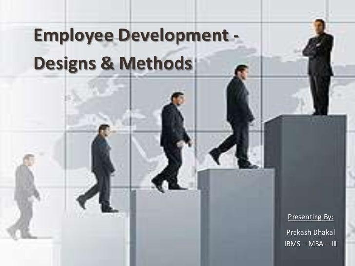 Employee Development -       Designs & Methods                                                              Presenting By:...
