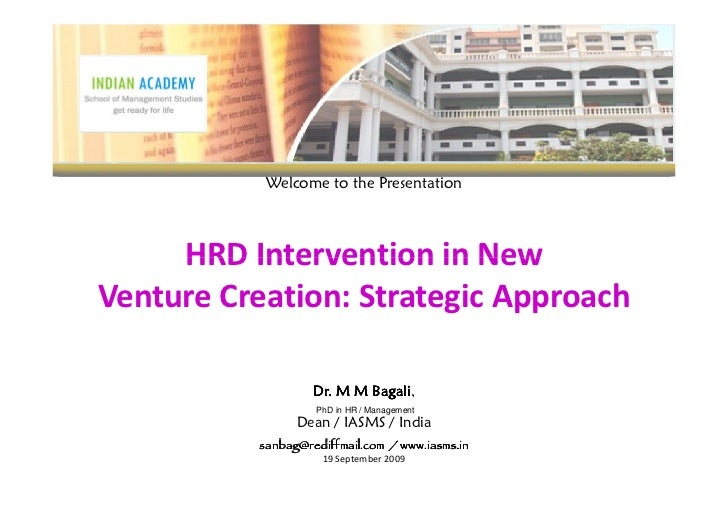 Welcome to the Presentation     HRD Intervention in NewVenture Creation: Strategic Approach                           Baga...