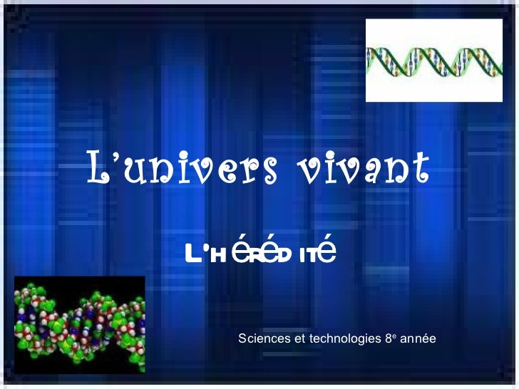 L'univers vivant L'hérédité Sciences et technologies 8 e  année