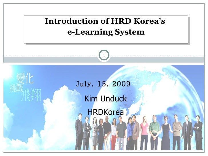 Introduction of HRD Korea ' s  e-Learning System July. 15. 2009 Kim Unduck HRDKorea