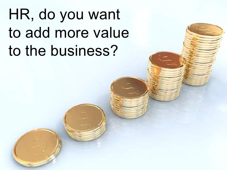 HR, do you want to add more value to the business?