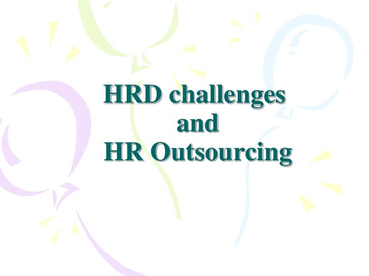 HRD challenges     andHR Outsourcing