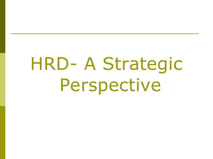 <ul><li>HRD- A Strategic Perspective </li></ul>