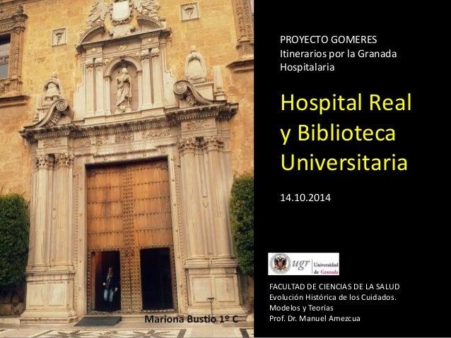 PROYECTO GOMERES  Itinerarios por la Granada  Hospitalaria  Hospital Real  y Biblioteca  Universitaria  14.10.2014  FACULT...