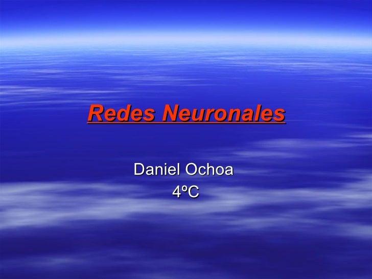 Redes Neuronales Daniel Ochoa  4ºC
