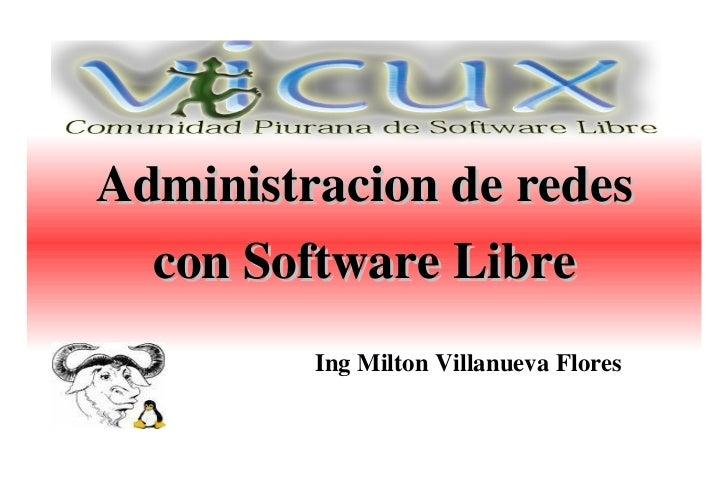 Administracion de redes con Software Libre Ing Milton Villanueva Flores