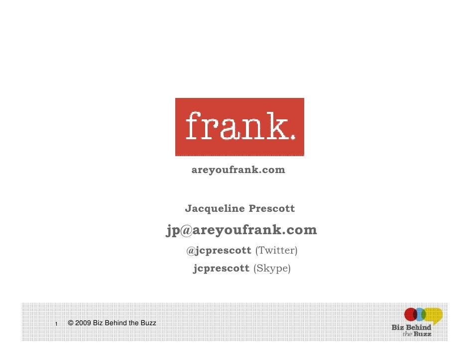 areyoufrank.com                                      Jacqueline Prescott                                   jp@areyoufrank....
