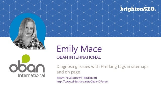 Emily Mace OBAN INTERNATIONAL Diagnosing issues with Hreflang tags in sitemaps and on page @IAmTheLaserHawk @ObanIntl http...