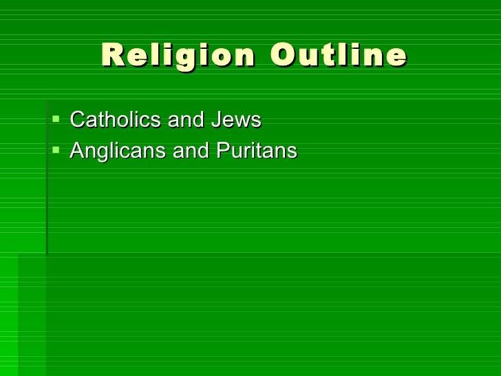 Religion Outline <ul><li>Catholics and Jews </li></ul><ul><li>Anglicans and Puritans </li></ul>
