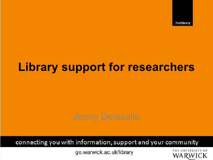 Library support for researchers Jenny Delasalle