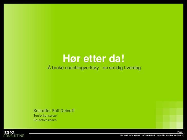 Hør etter da!       -Å bruke coachingverktøy i en smidig hverdagKristoffer Rolf DeinoffSeniorkonsulentCo-active coach     ...