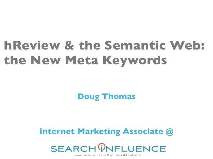 hReview & the Semantic Web:the New Meta Keywords            Doug Thomas    Internet Marketing Associate @           Search...