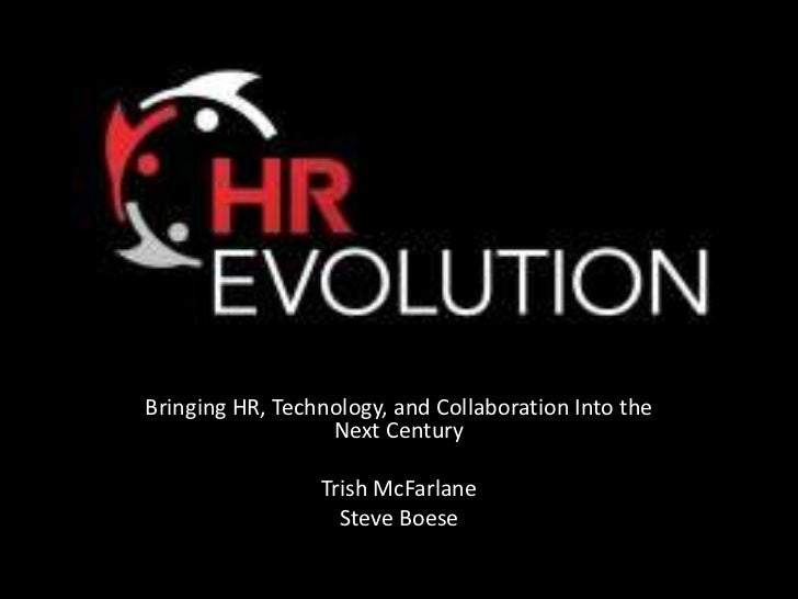Bringing HR, Technology, and Collaboration Into the Next Century<br />Trish McFarlane<br />Steve Boese<br />
