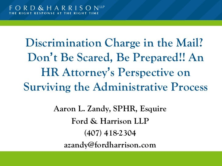 Discrimination Charge in the Mail?  Don ' t Be Scared, Be Prepared!! An HR Attorney ' s Perspective on Surviving the Admin...
