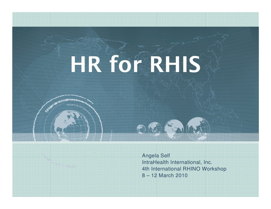 HR for RHIS         Angela Self       IntraHealth International, Inc.       4th International RHINO Workshop       8 – 12 ...