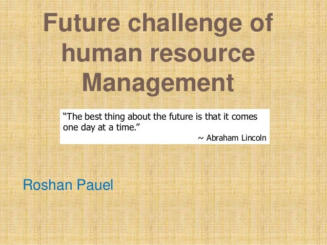 the future of human resource management The influence of technology on the future of human resource management author links open overlay panel dianna l stone a diana l deadrick b 1 kimberly m lukaszewski c 2 richard johnson d 3 show more.
