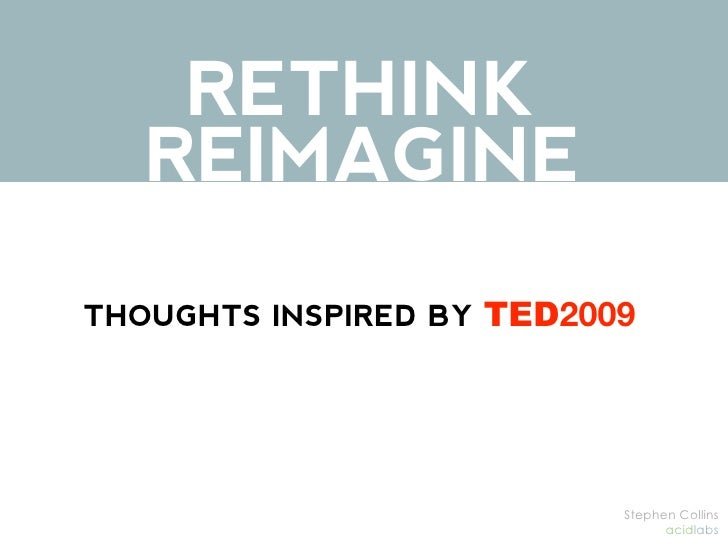 RETHINK    REIMAGINE THOUGHTS INSPIRED BY TED2009                                Stephen Collins                          ...