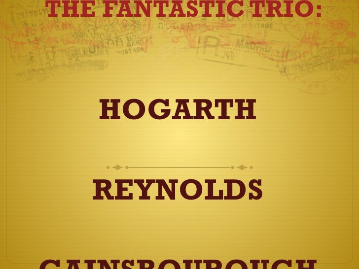 THE FANTASTIC TRIO: HOGARTH REYNOLDS GAINSBOUROUGH