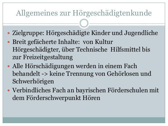 Allgemeines zur Hörgeschädigtenkunde  Zielgruppe: Hörgeschädigte Kinder und Jugendliche  Breit gefächerte Inhalte: von K...