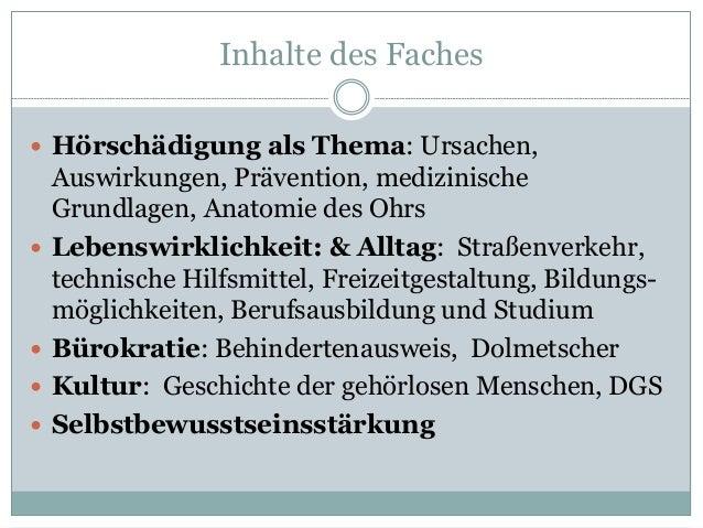 Inhalte des Faches  Hörschädigung als Thema: Ursachen, Auswirkungen, Prävention, medizinische Grundlagen, Anatomie des Oh...