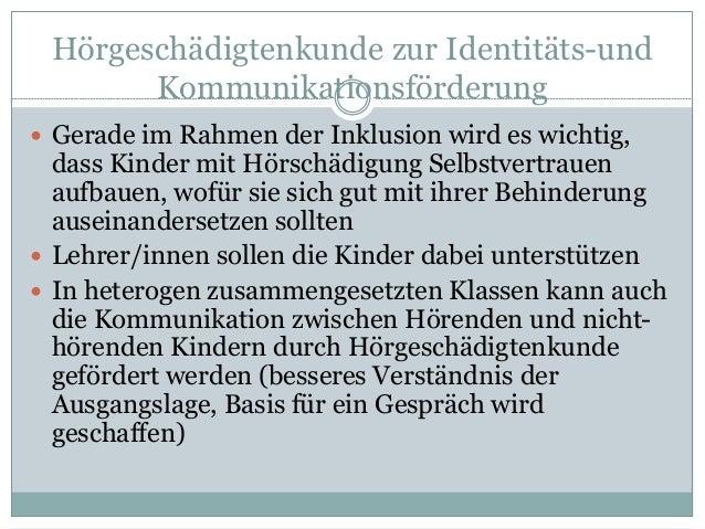 Hörgeschädigtenkunde zur Identitäts-und Kommunikationsförderung  Gerade im Rahmen der Inklusion wird es wichtig, dass Kin...