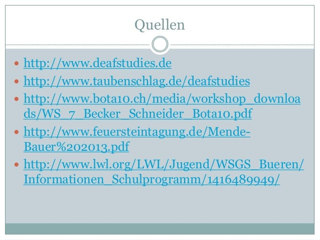 Quellen  http://www.deafstudies.de  http://www.taubenschlag.de/deafstudies  http://www.bota10.ch/media/workshop_downloa...