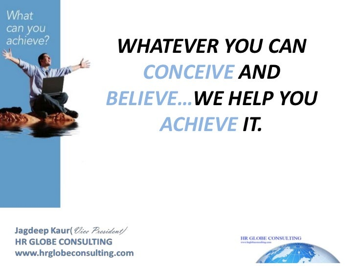 WHATEVER YOU CAN CONCEIVE AND BELIEVE…WE HELP YOU ACHIEVEIT.<br />