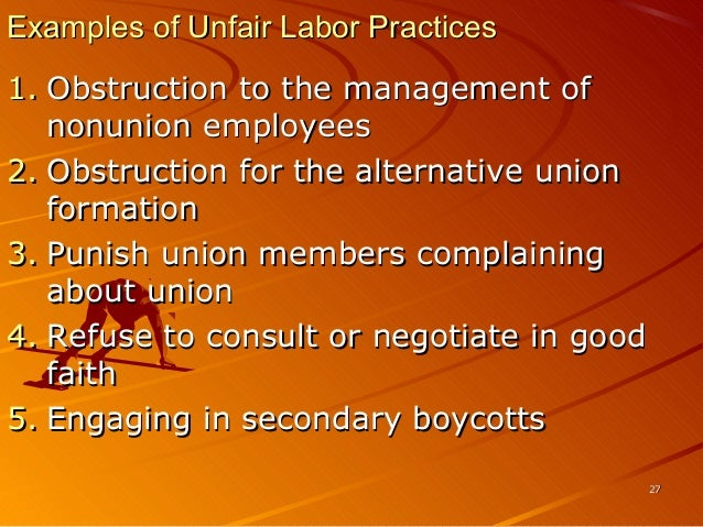 examples of unfair labor practices They can also be used for other purposes30 common examples include strikes  over wages, hours, working conditions, or other conditions of employment' a strike that begins as an economic strike may be converted to an unfair labor practice strike,3 2 notwithstanding the continuation of the relations board at 50:.